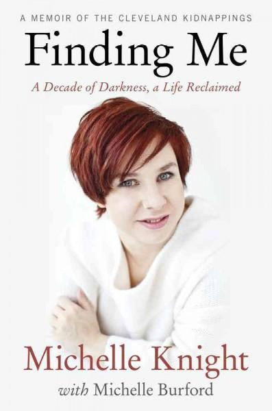 Finding Me: A Decade of Darkness, a Life Reclaimed (Hardcover)