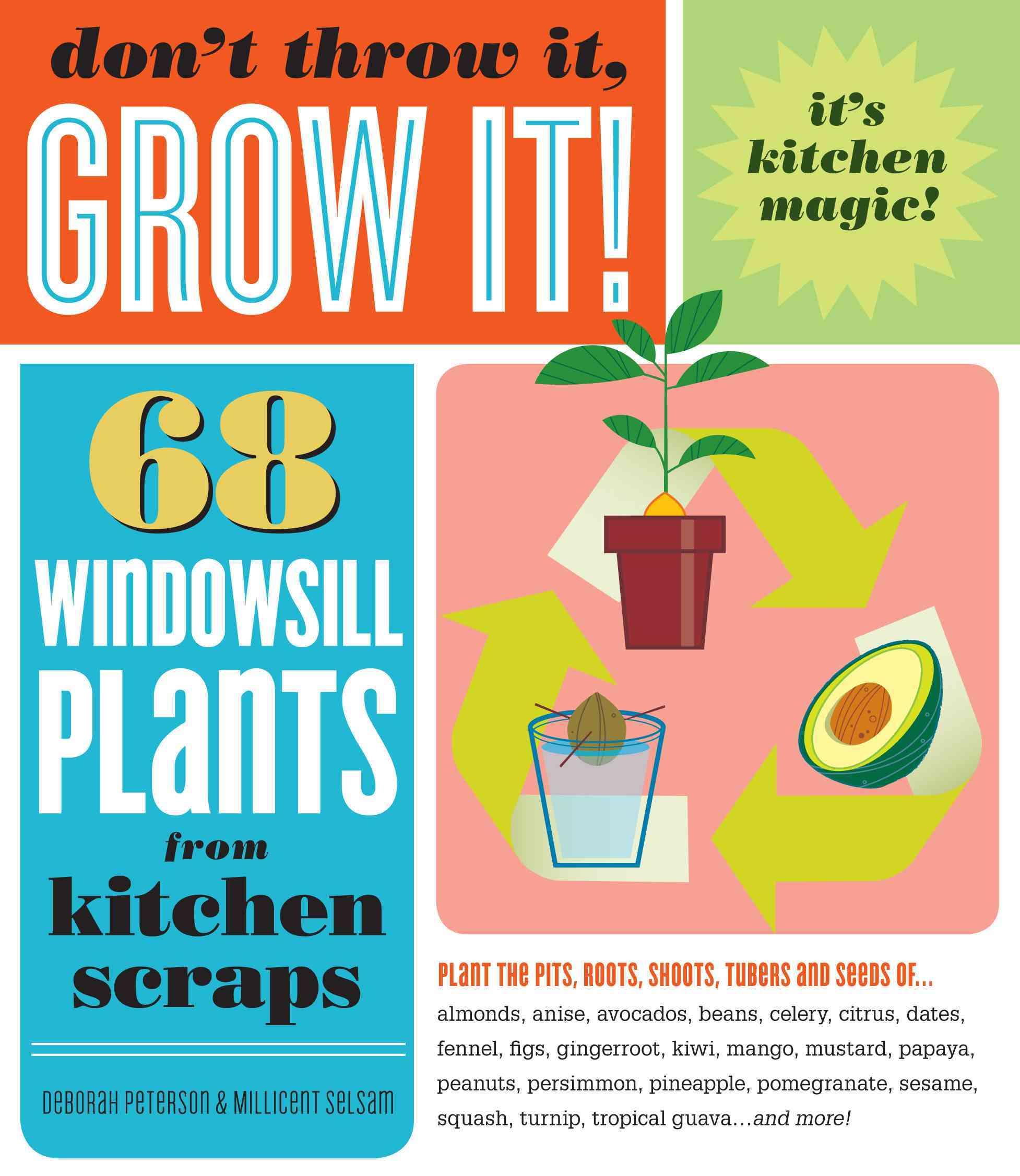 Don't Throw It, Grow It!: 68 Windowsill Plants from Kitchen Scraps (Paperback)