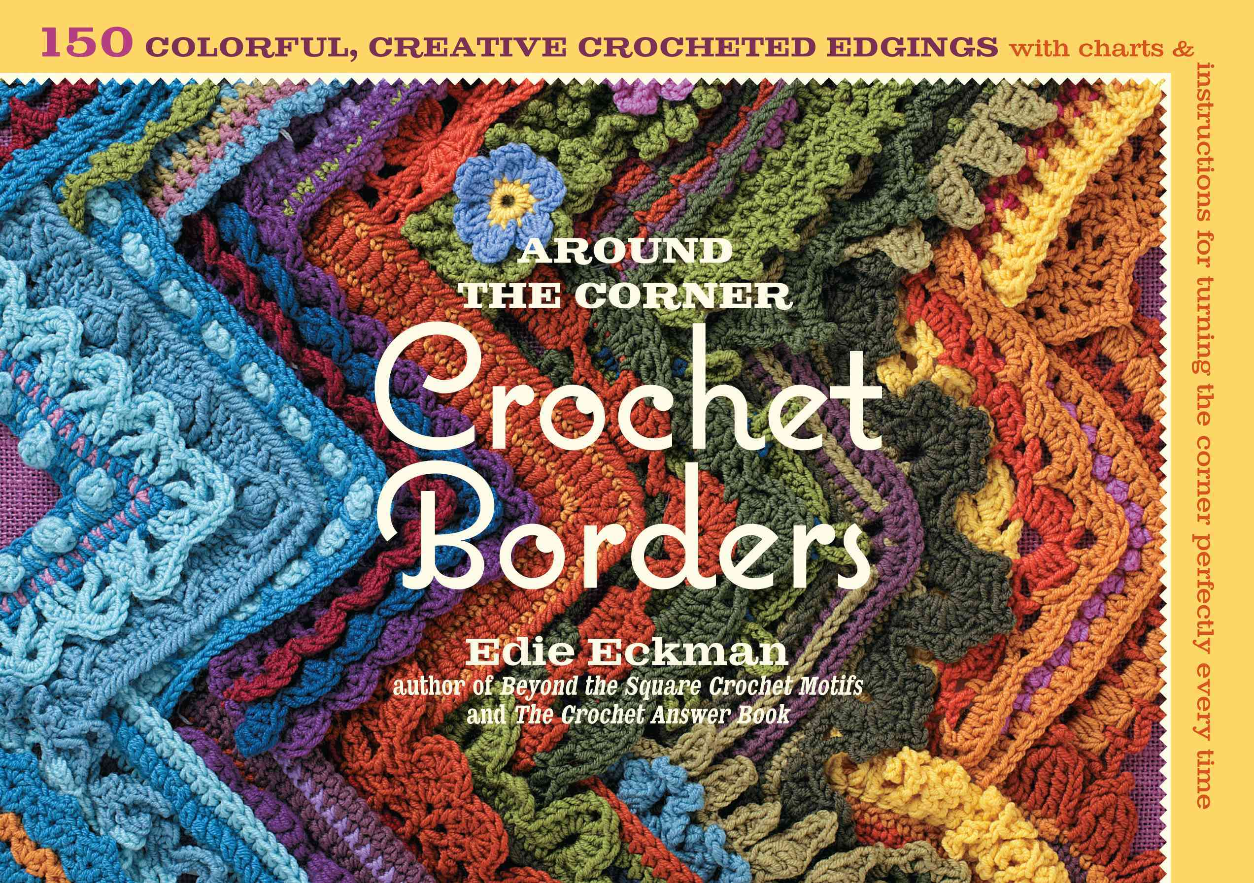 Around the Corner Crochet Borders: 150 Colorful, Creative Crocheted Edgings with Charts & Instructions for Turnin... (Paperback)