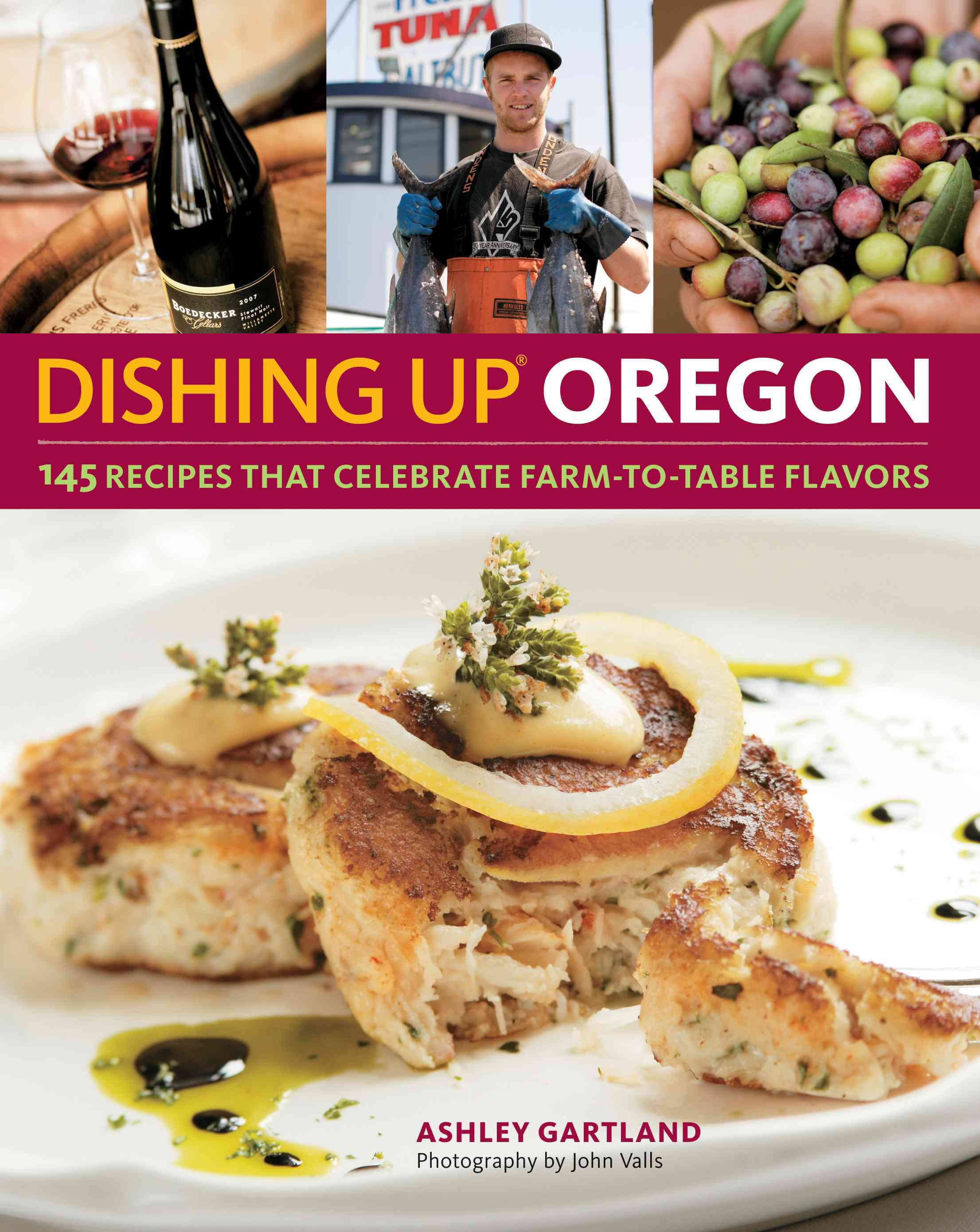 Dishing Up Oregon: 145 Recipes That Celebrate Farm-to-Table Flavors (Paperback)
