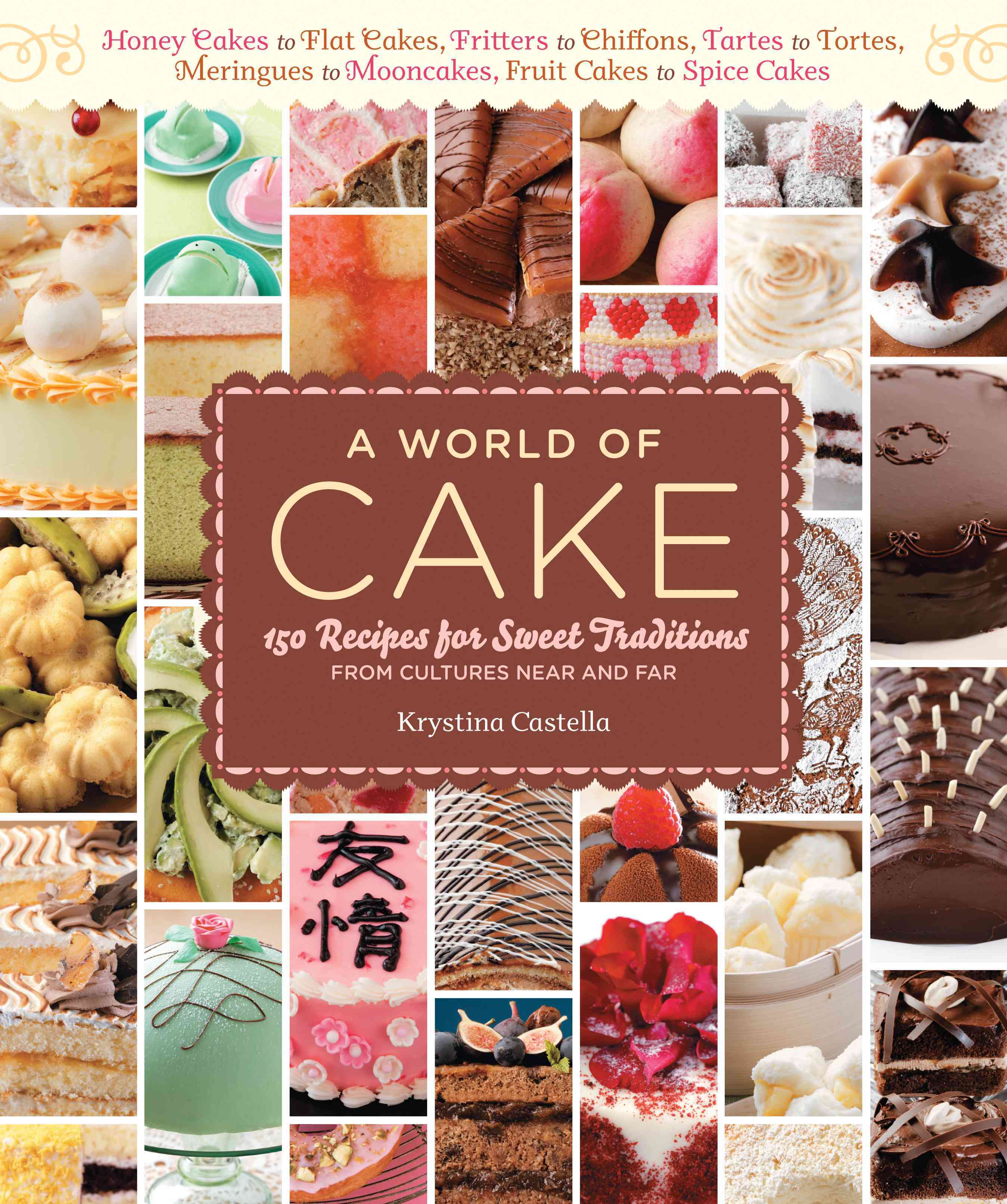 A World of Cake: 150 Recipes for Sweet Traditions From Cultures Around the World (Paperback)