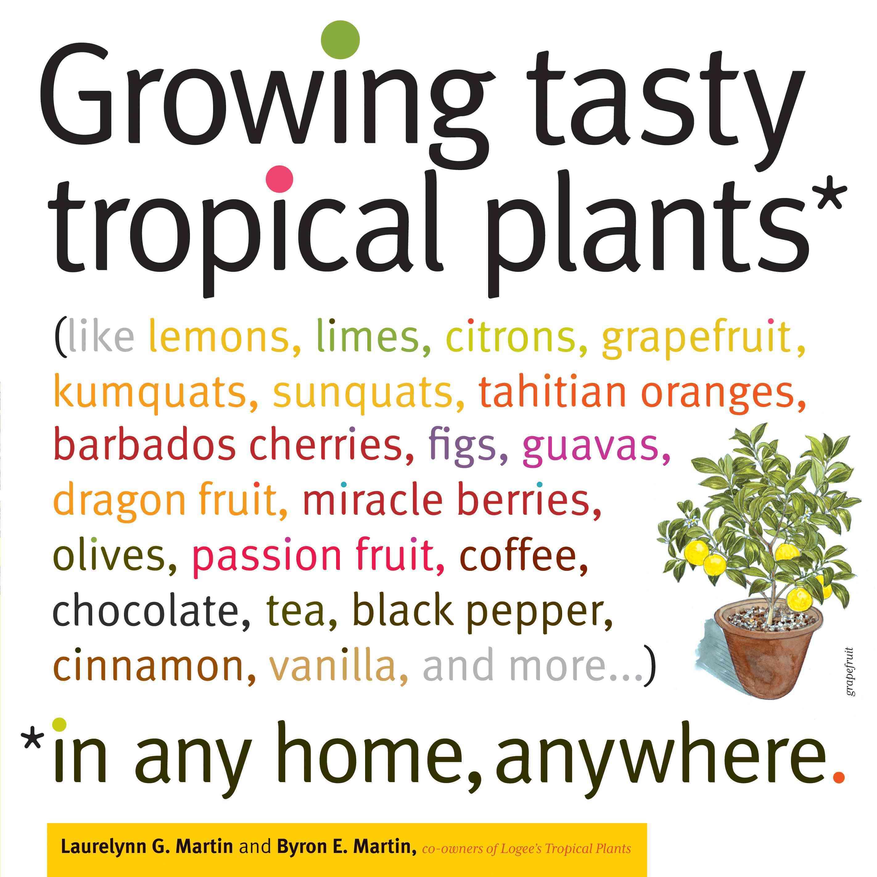 Growing Tasty Tropical Plants in Any Home, Anywhere: Like Lemons, Limes, Citrons, Grapefruit, Kumquats, Sumquats,... (Paperback)