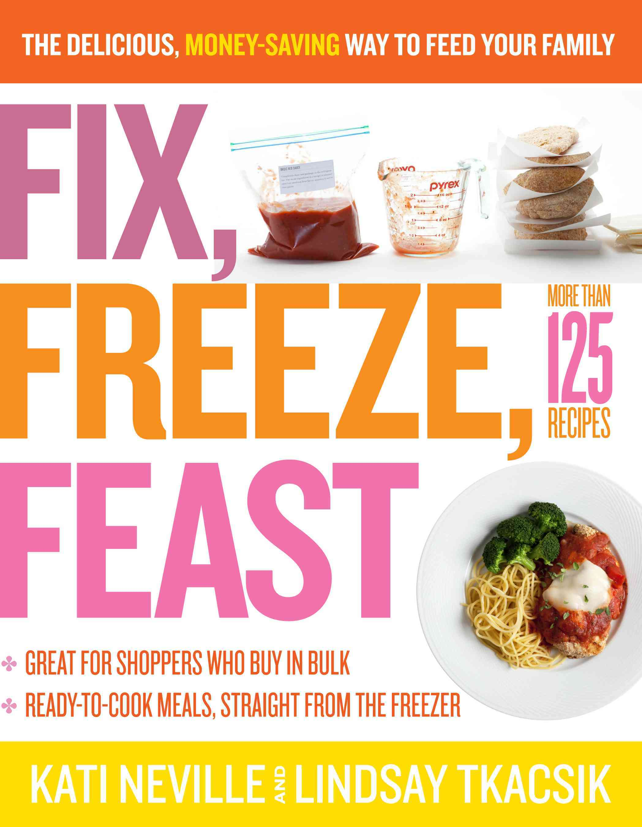Fix, Freeze, Feast: The Delicious, Money-Saving Way to Feed Your Family (Paperback)