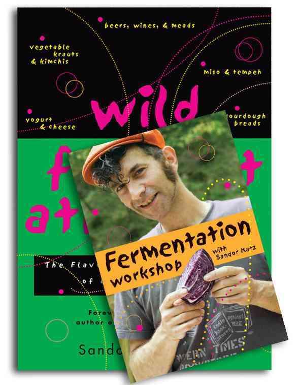 Wild Fermentation / Fermentation Workshop With Sandor Ellix Katz