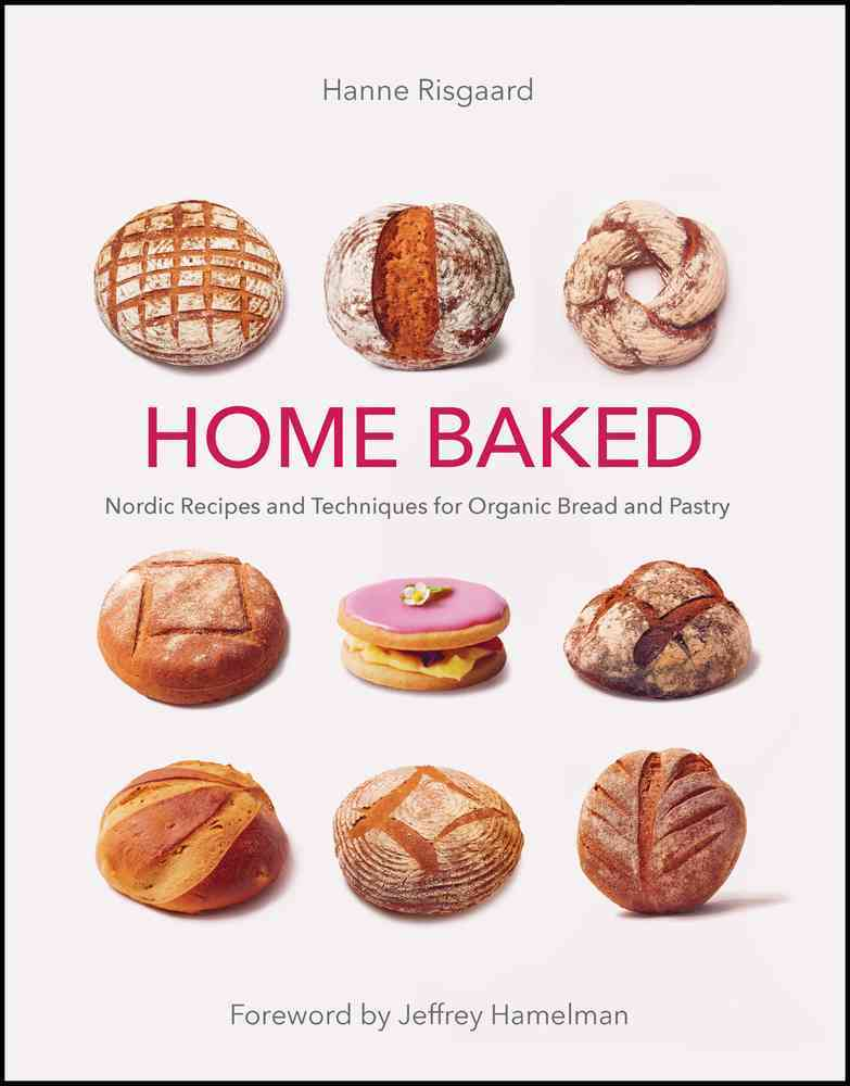 Home Baked: Nordic Recipes and Techniques for Organic Bread and Pastry (Hardcover)