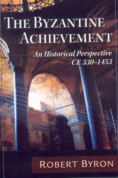 The Byzantine Achievement: An Historical Perspective: CE 330-1453 (Paperback)