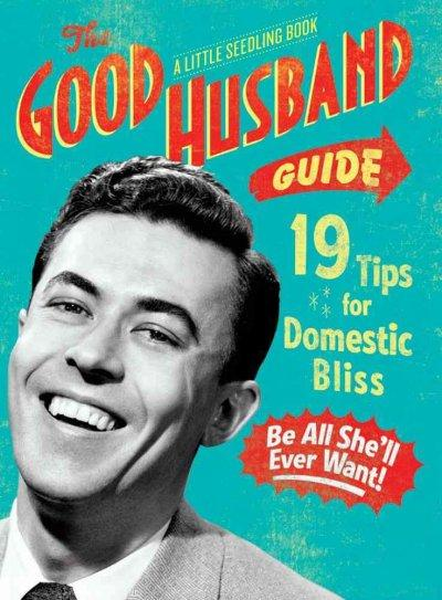 The Good Husband Guide: 19 Tips for Domestic Bliss (Hardcover)