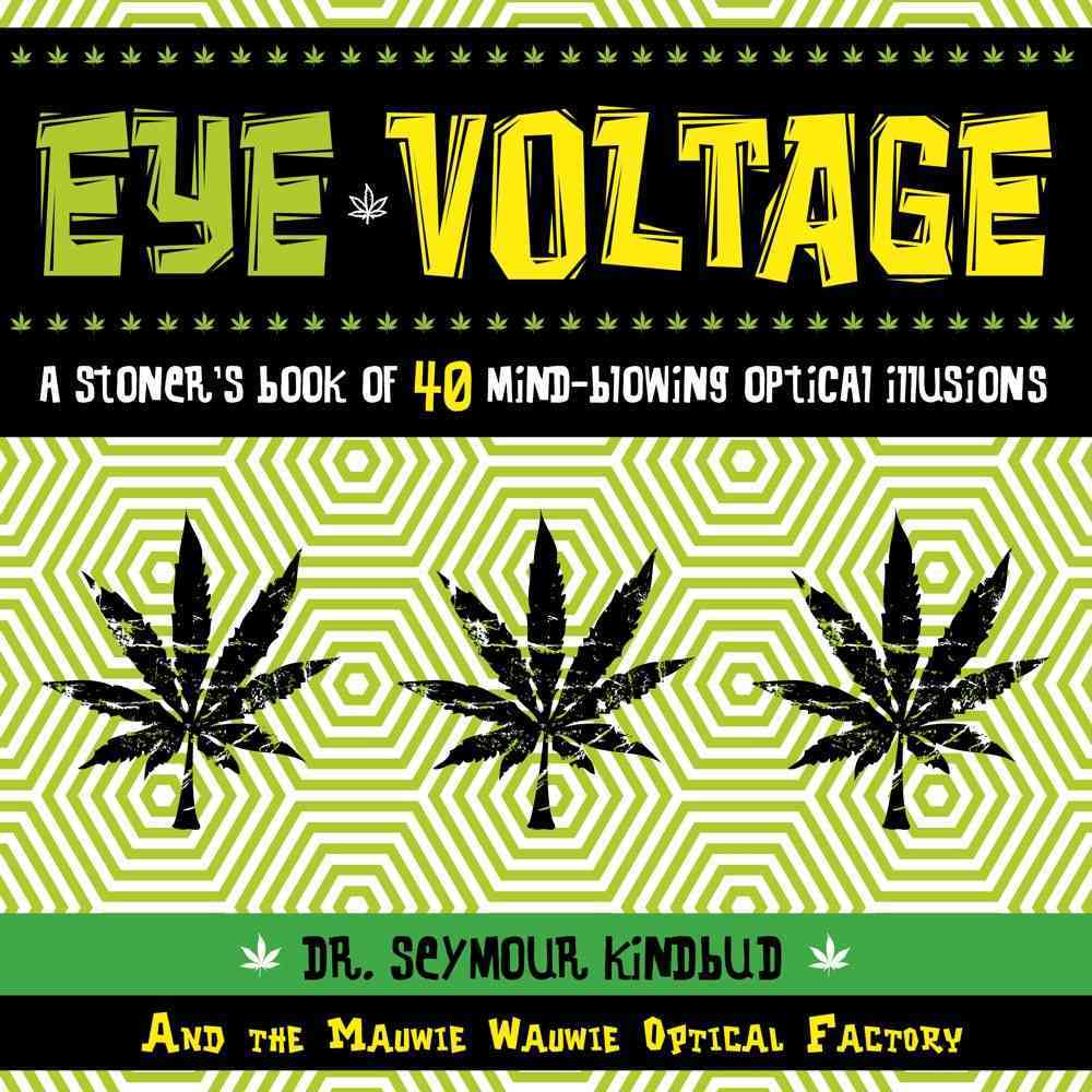 Eye Voltage: A Stoner's Book of 40 Mind-Blowing Optical Illusions (Paperback)
