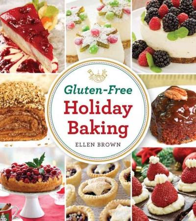 Gluten-Free Holiday Baking: More Than 150 Cakes, Pies, and Pastries Made With Flavor, Not Flour (Paperback)
