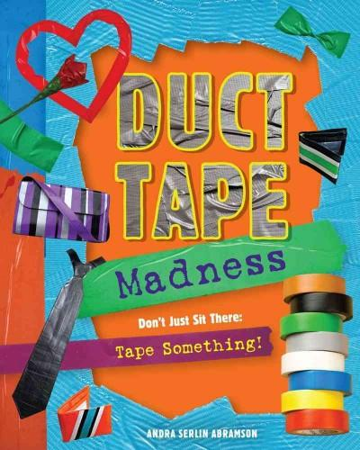 Duct Tape Madness: Don't Just Sit There: Tape Something! (Paperback)
