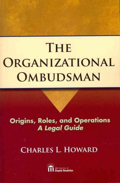 The Organizational Ombudsman: Origins, Roles, and Operations A Legal Guide (Paperback)