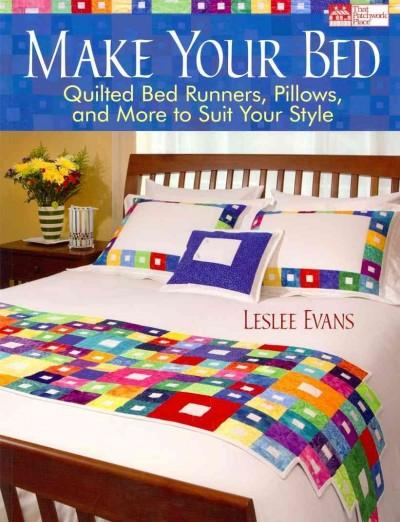 Make Your Bed: Quilted Bed Runners, Pillows, and More to Suit Your Style (Paperback)
