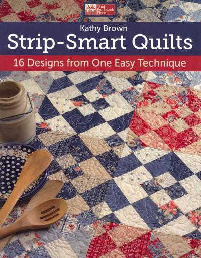 Strip-Smart Quilts: 16 Designs from One Easy Technique (Paperback)