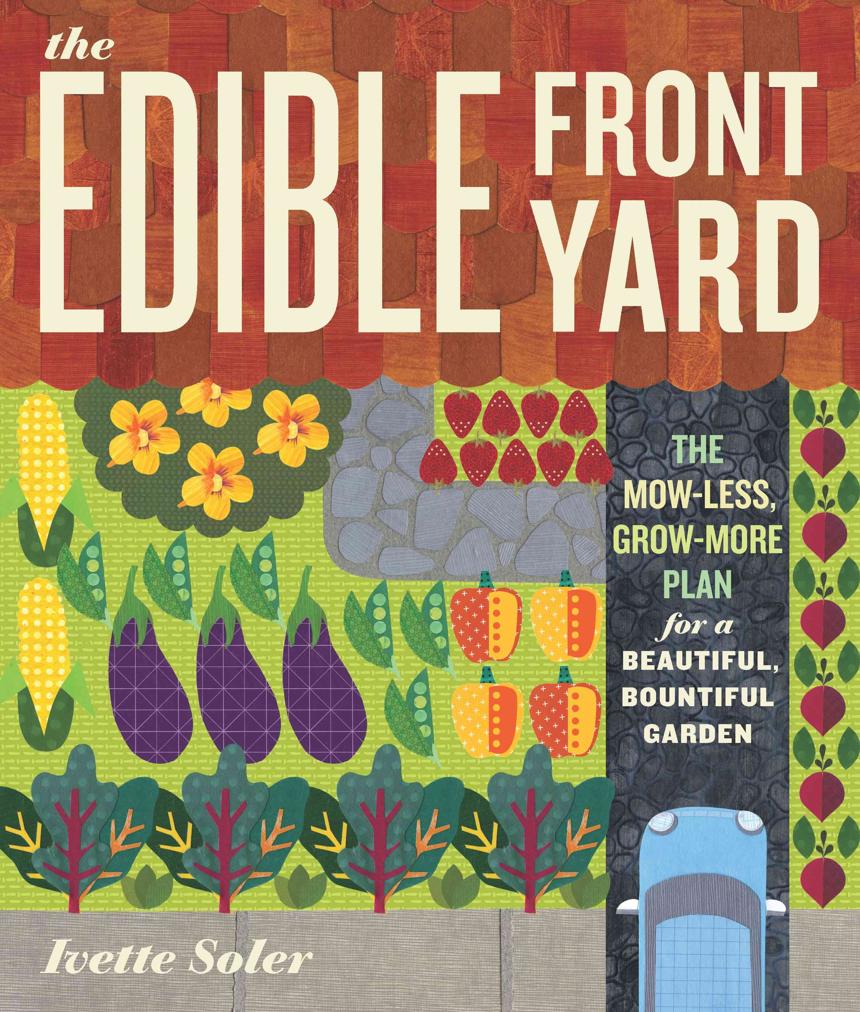 The Edible Front Yard: The Mow-Less, Grow-More Plan for a Beautiful, Bountiful Garden (Paperback)