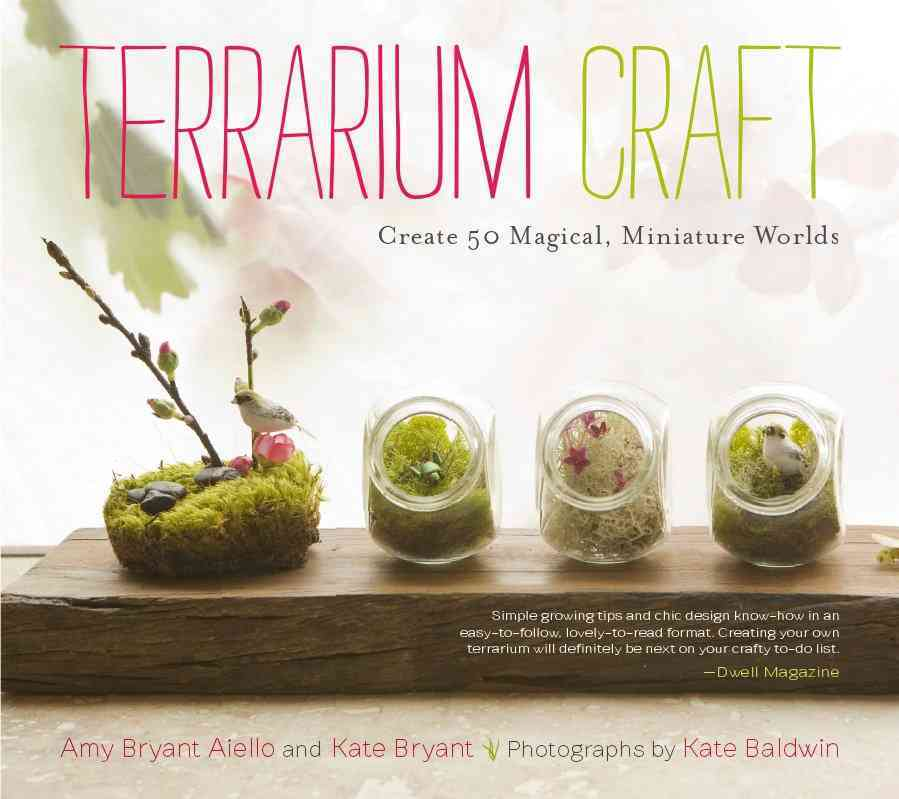 Terrarium Craft: Create 50 Magical, Miniature Worlds (Paperback)