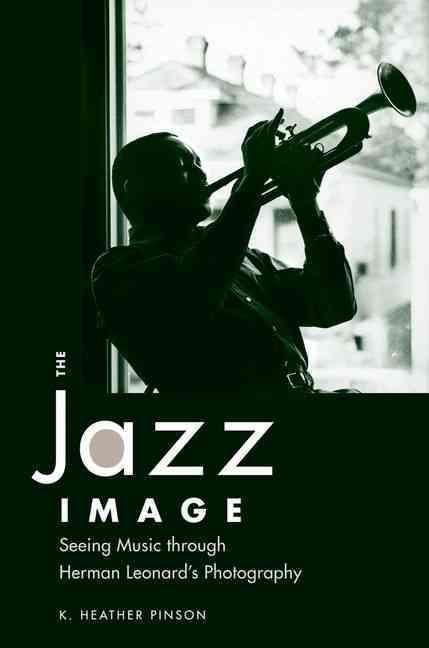The Jazz Image: Seeing Music Through Herman Leonard's Photography (Hardcover)