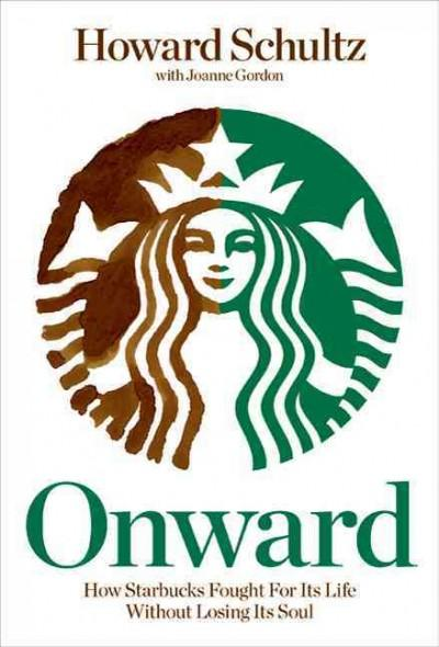 Onward: How Starbucks Fought for Its Life without Losing Its Soul (Hardcover)