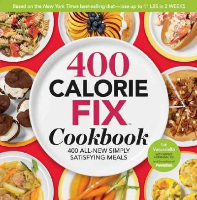 400 Calorie Fix Cookbook: 400 All-New, Simply Satisfying Meals (Hardcover)