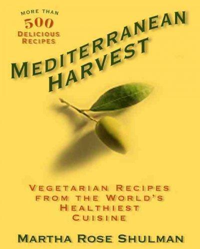 Mediterranean Harvest: Vegetarian Recipes from the World's Healthiest Cuisines (Paperback)