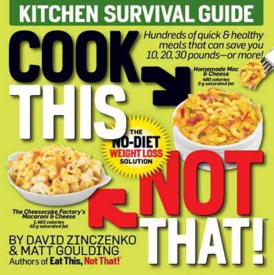 Cook This Not That!: Kitchen Survival Guide, The No-Diet Weight Loss Solution (Paperback)