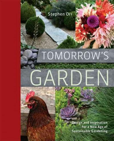 Tomorrow's Garden: Design and Inspiration for a New Age of Sustainable Gardening (Hardcover)