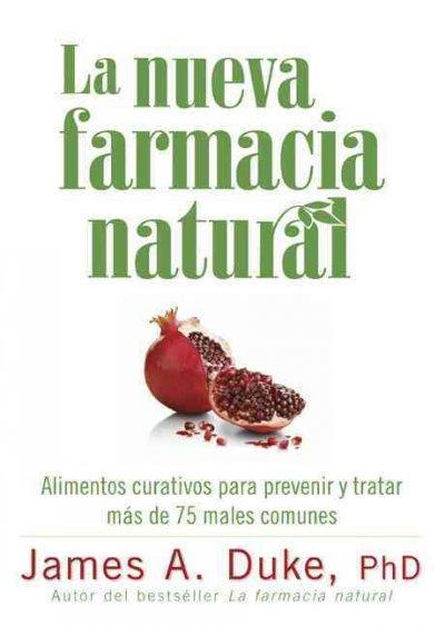La Nueva Farmacia Natural: Alimentos Curativos Para Prevenir y Tratar Mas de 75 Males Comunes (Paperback)