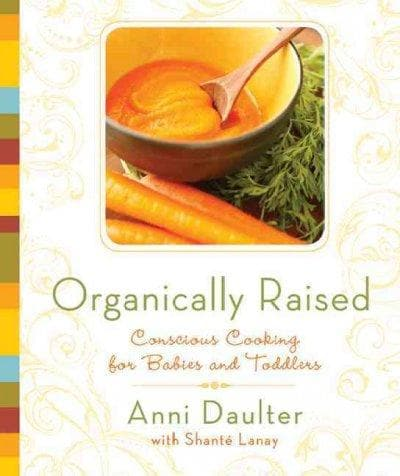 Organically Raised: Conscious Cooking for Babies and Toddlers (Paperback)