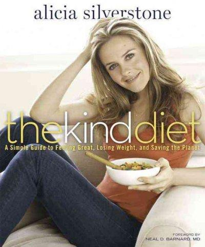 The Kind Diet: A Simple Guide to Feeling Great, Losing Weight, and Saving the Planet (Hardcover)