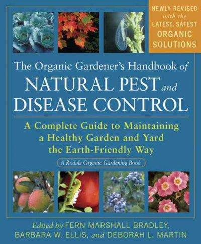 The Organic Gardener's Handbook of Natural Pest and Disease Control: A Complete Guide to Maintaining a Healthy Ga... (Paperback)
