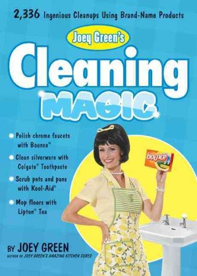 Joey Green's Cleaning Magic: 2,336 Ingenious Cleanups Using Brand-Name Products (Paperback)
