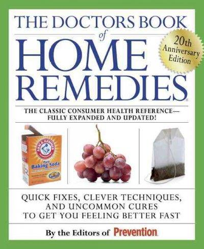 The Doctors Book of Home Remedies: Quick Fixes, Clever Techniques, and Uncommon Cures to Get You Feeling Better Fast (Paperback)