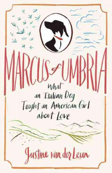 Marcus of Umbria: What an Italian Dog Taught an American Girl About Love (Hardcover)