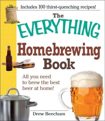 The Everything Homebrewing Book: All You Need to Brew the Best Beer at Home! (Paperback)