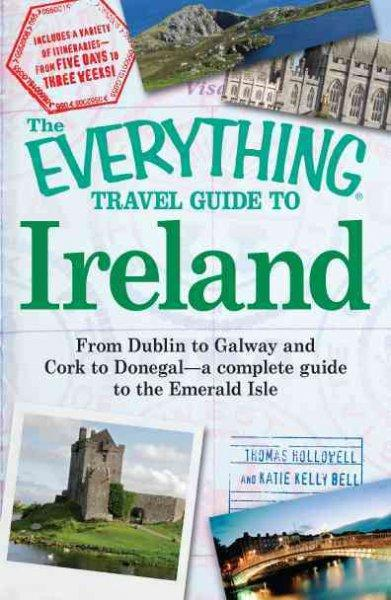 The Everything Travel Guide to Ireland: From Dublin to Galway and Cork to Donegal - a Complete Guide to the Emera... (Paperback)