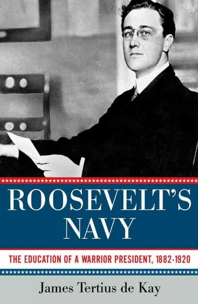 Roosevelt's Navy: The Education of a Warrior President, 1882-1920 (Paperback)