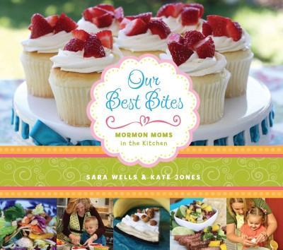 Our Best Bites: Mormon Moms in the Kitchen (Spiral bound)