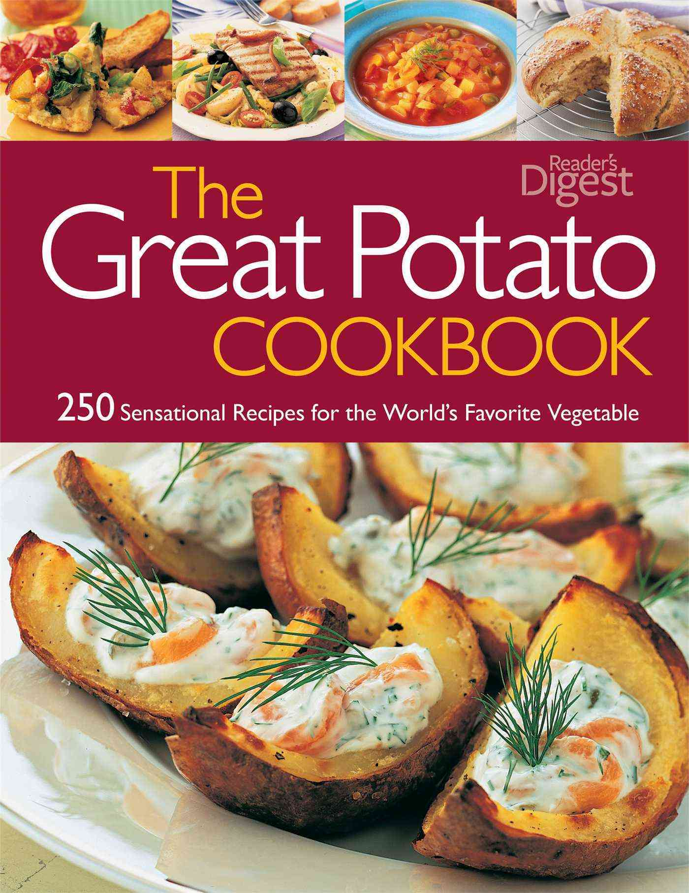 The Great Potato Cookbook: 250 Sensational Recipes for the World's Favorite Vegetable (Paperback)