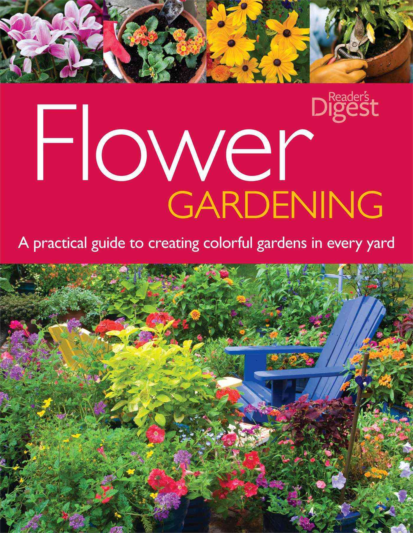 Flower Gardening: A Practical Guide to Creating Colorful Gardens in Every Yard (Paperback)