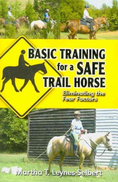 Basic Training for a Safe Trail Horse: Eliminating the Fear Factors (Paperback)