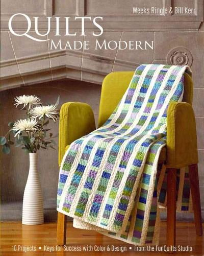 Quilts Made Modern: 10 Projects, Keys for Success with Color & Design, from the FunQuilts Studio (Paperback)