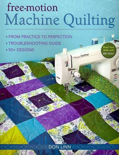 Free-Motion Machine Quilting: From Practice to Perfection -- Troubleshooting Guide -- 50+ Designs (Paperback)