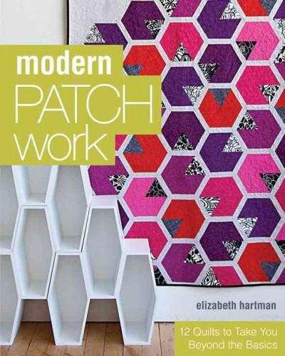 Modern Patchwork: 12 Quilts to Take You Beyond the Basics (Paperback)
