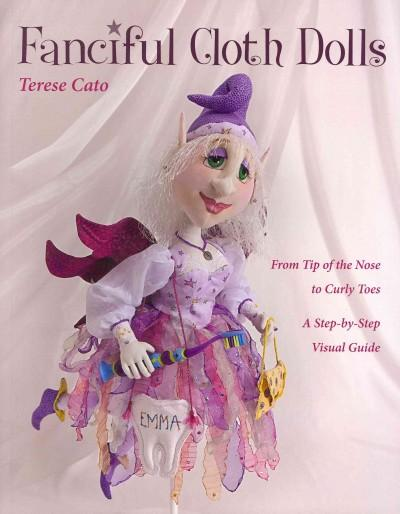 Fanciful Cloth Dolls: From Tip of the Nose to Curly Toes; Step-by-Step Visual Guide (Paperback)
