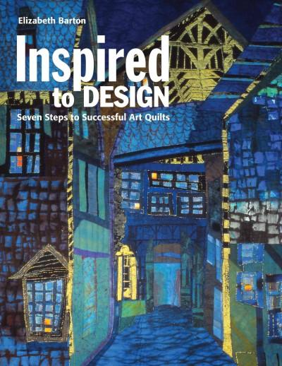 Inspired to Design: Seven Steps to Successful Art Quilts (Paperback)