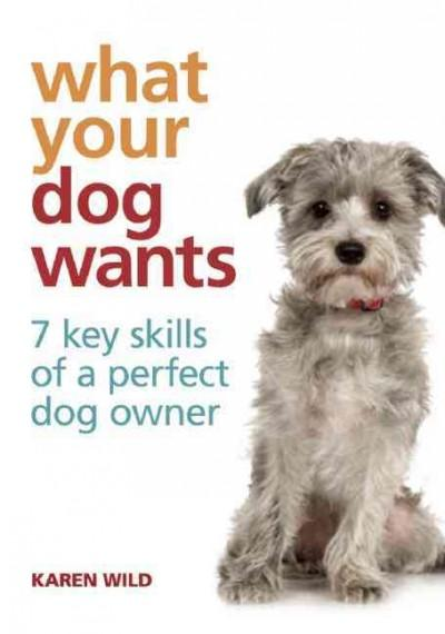 What Your Dog Wants: 7 Key Skills of a Perfect Dog Owner (Hardcover)