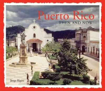 Puerto Rico Then & Now (Hardcover)