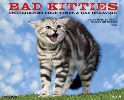 Bad Kitties 2014 Calendar: Celebrating Good Times & Bad Behavior (Calendar)