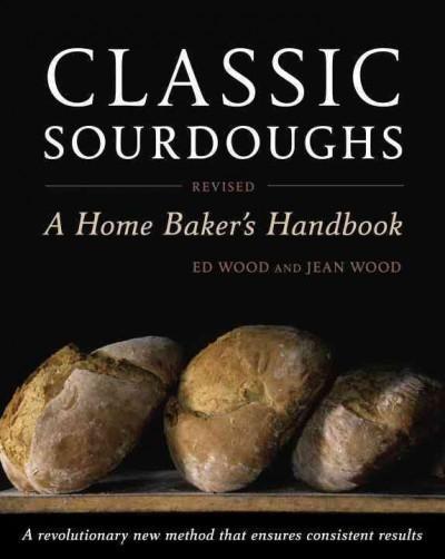 Classic Sourdoughs: A Home Baker's Handbook (Paperback)