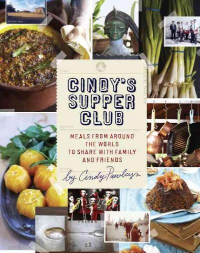 Cindy's Supper Club: Meals from Around the World to Share With Family and Friends (Hardcover)