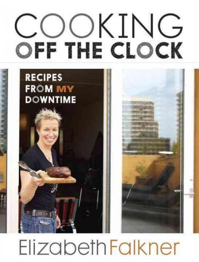 Cooking Off the Clock: Recipes from My Downtime (Hardcover)